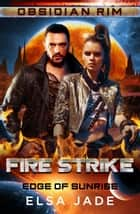 Fire Strike - Obsidian Rim ebook by Elsa Jade