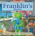Franklin's Blanket ebook by Paulette Bourgeois, Brenda Clark
