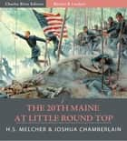 Battles & Leaders of the Civil War: The 20th Maine at Little Round Top (Illustrated Edition) ebook by Joshua Chamberlain & H.S. Melcher