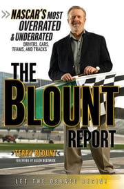 The Blount Report: NASCAR's Most Overrated & Underrated Drivers, Cars, Teams, and Tracks ebook by Blount, Terry