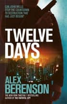 Twelve Days ebook by Alex Berenson