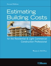 Estimating Building Costs for the Residential and Light Commercial Construction Professional ebook by Wayne J. Del Pico