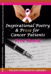 Inspirational Poetry & Prose for Cancer Patients ebook by Wilson Ayinbangya Amooro