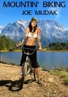 Mountin' Biking ebook by Joe Mudak