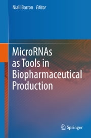 MicroRNAs as Tools in Biopharmaceutical Production ebook by Niall Barron