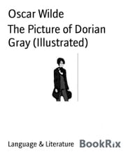 The Picture of Dorian Gray (Illustrated) ebook by Oscar Wilde