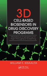 3D Cell-Based Biosensors in Drug Discovery Programs: Microtissue Engineering for High Throughput Screening ebook by Kisaalita, William S.