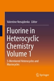 Fluorine in Heterocyclic Chemistry Volume 1 - 5-Membered Heterocycles and Macrocycles ebook by Valentine Nenajdenko
