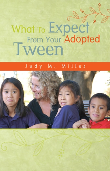What To Expect From Your Adopted Tween ebook by Judy M. Miller