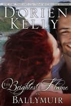 The Brightest Flame in Ballymuir ebook by Dorien Kelly