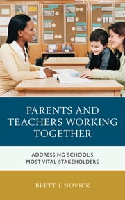 Parents and Teachers Working Together - Addressing School's Most Vital Stakeholders ebook by Brett Novick