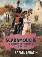 Scaramouche A Romance of the French Revolution eBook by Rafael Sabatini