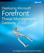 Deploying Microsoft Forefront Threat Management Gateway 2010 ebook by Thomas Shinder,Yuri Diogenes