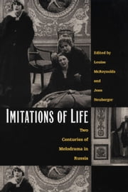 Imitations of Life - Two Centuries of Melodrama in Russia ebook by Louise McReynolds,Joan Neuberger,Richard Stites,Julie Buckler