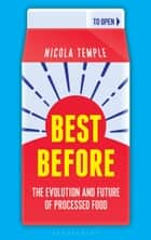 Best Before - The Evolution and Future of Processed Food ebook by Nicola Temple