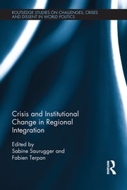 Crisis and Institutional Change in Regional Integration ebook by Sabine Saurugger,Fabien Terpan