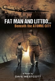 Fat Man and Littbo - Beneath the Atomic City ebook by Dave Westcott