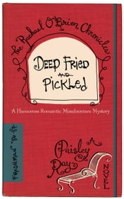 Deep Fried and Pickled - (The Rachael O'Brien Chronicles, No. 1) ebook by Paisley Ray