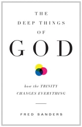 The Deep Things of God - How the Trinity Changes Everything ebook by Fred Sanders