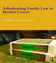 Adjudicating Family Law in Muslim Courts ebook by Elisa Giunchi