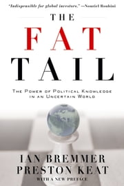 The Fat Tail - The Power of Political Knowledge in an Uncertain World (with a New Preface) ebook by Ian Bremmer,Preston Keat