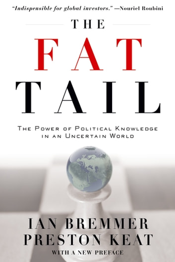 The Fat Tail - The Power of Political Knowledge for Strategic Investing ebook by Ian Bremmer,Preston Keat