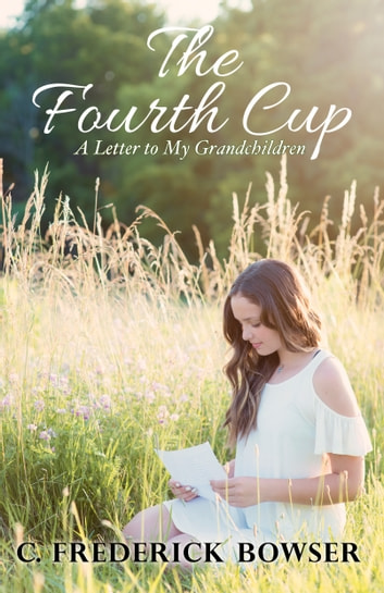 The Fourth Cup - A Letter to My Grandchildren ebook by C. Frederick Bowser
