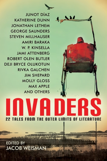 Invaders - 22 Tales from the Outer Limits of Literature ebook by W. P. Kinsella,Jim Shepard,Steven Millhauser,Max Apple,Amiri Baraka