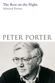 The Rest on the Flight - Selected Poems ebook by Peter Porter