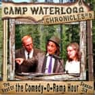 The Camp Waterlogg Chronicles 9 - The Best of the Comedy-O-Rama Hour, Season 6 audiobook by Joe Bevilacqua, Lorie Kellogg, Pedro Pablo Sacristán,...