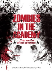 Zombies in the Academy - Living Death in Higher Education ebook by Andrew Whelan,Ruth Walker,Christopher Moore