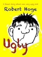 Ugly - Younger Readers ebook by Robert Hoge