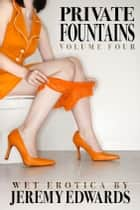 Private Fountains, Volume 4 ebook by Jeremy Edwards