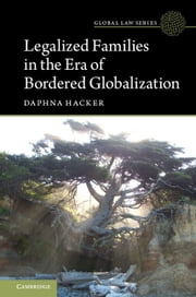 Legalized Families in the Era of Bordered Globalization ebook by Daphna Hacker