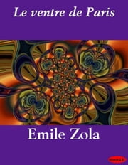 Le ventre de Paris ebook by Emile Zola