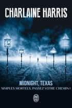 Midnight, Texas (Tome 1) - Simples mortels, passez votre chemin ! ebook by Charlaine Harris, Anne Muller