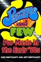 Precious and Few - Pop Music of the Early '70s ebook by Don Breithaupt, Jeff Breithaupt