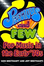 Precious and Few - Pop Music of the Early '70s ebook by Don Breithaupt,Jeff Breithaupt