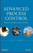 Advanced Process Control - Beyond Single Loop Control ebook by Cecil L. Smith
