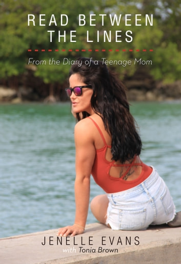 Read Between the Lines - From the Diary of a Teenage Mom ebook by Jenelle Evans,Tonia Brown