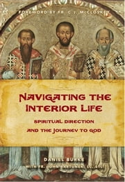 Navigating the Interior Life: Spiritual Direction and the Journey to God ebook by Daniel Burke,Fr. John Bartunek