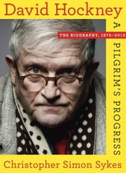 David Hockney - The Biography, 1975-2012 ebook by christopher simon sykes