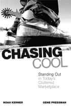Chasing Cool - Standing Out in Today's Cluttered Marketplace ebook by Noah Kerner, Gene Pressman