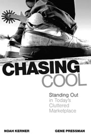 Chasing Cool - Standing Out in Today's Cluttered Marketplace ebook by Noah Kerner,Gene Pressman