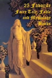 25 Favorite Books of Fairy Tales, Fables, and Mythology ebook by Smashbooks