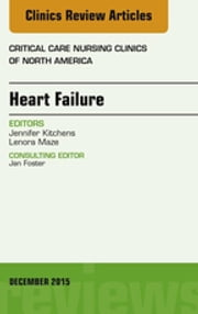 Heart Failure, An Issue of Critical Nursing Clinics, ebook by Jennifer Kitchens