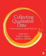 Collecting Qualitative Data - A Field Manual for Applied Research ebook by Gregory (Greg) S. (Stephen) Guest,Emily E. (Elizabeth) Namey,Dr. Marilyn L. (Lee) Mitchell