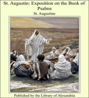 St. Augustin: Exposition on the Book of Psalms ebook by St. Augustine