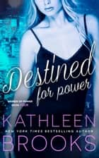 Destined for Power - Women of Power #4 ebook by Kathleen Brooks