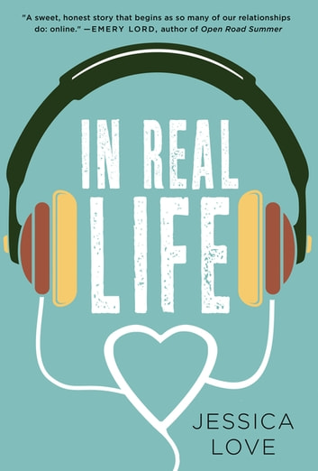 In Real Life - A Novel ebook by Jessica Love